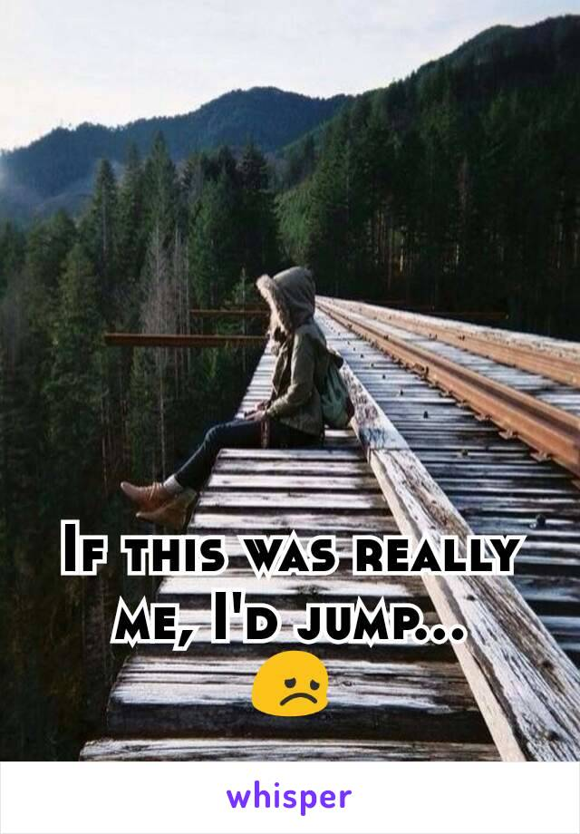 If this was really me, I'd jump... 😞
