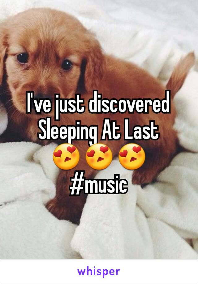 I've just discovered Sleeping At Last 😍😍😍 #music