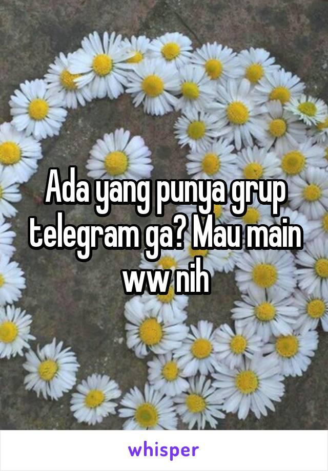 Ada yang punya grup telegram ga? Mau main ww nih