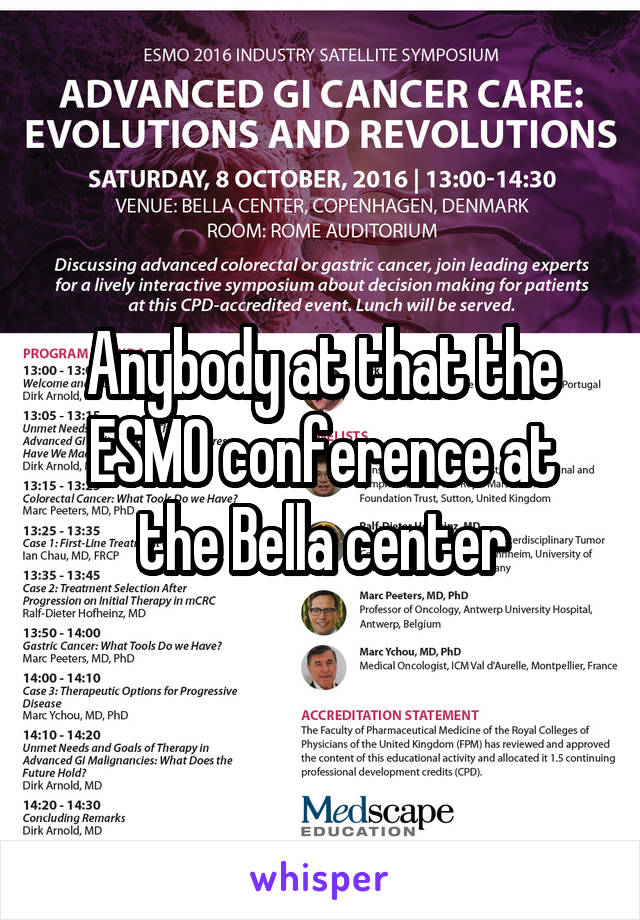 Anybody at that the ESMO conference at the Bella center