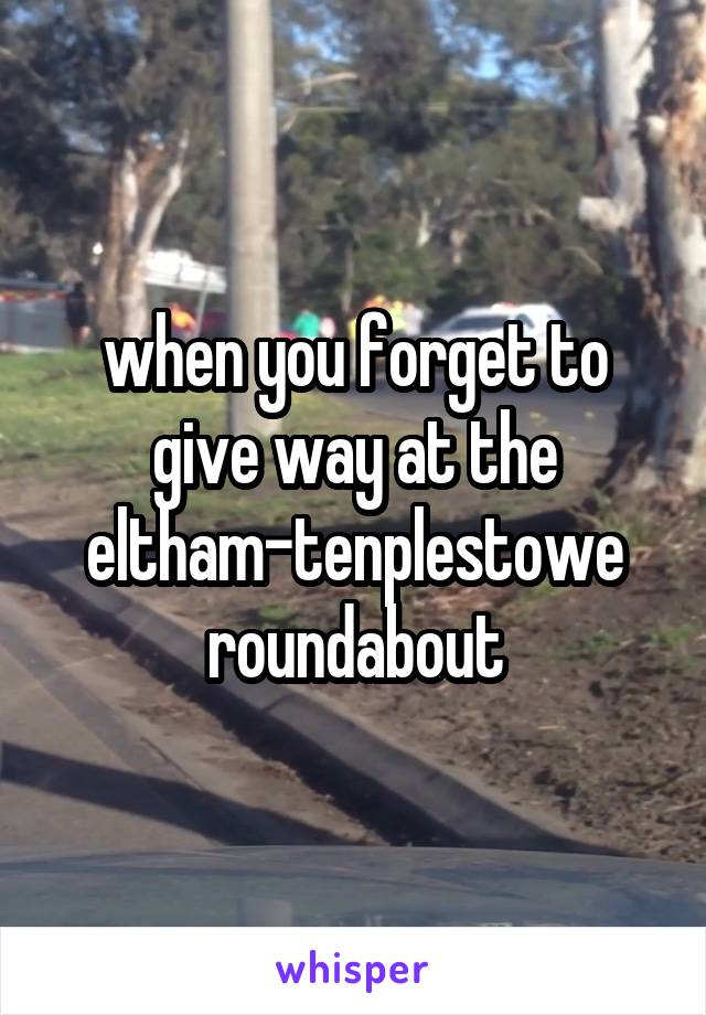 when you forget to give way at the eltham-tenplestowe roundabout