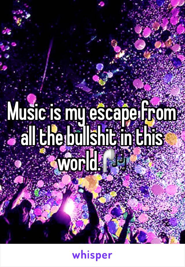 Music is my escape from all the bullshit in this world.🎧