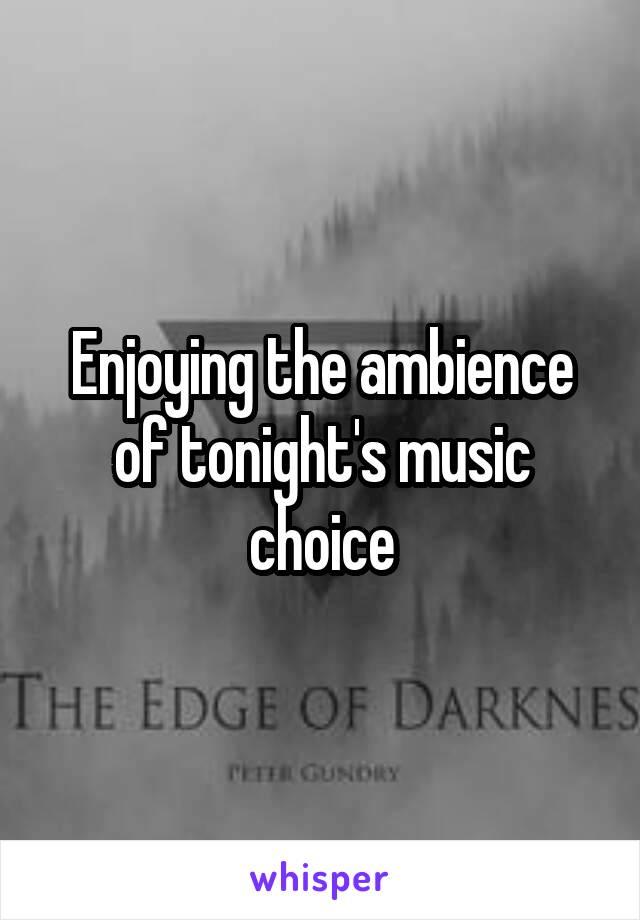Enjoying the ambience of tonight's music choice