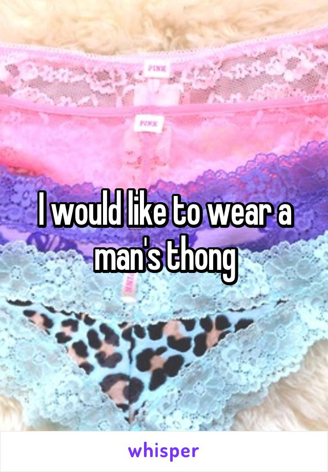 I would like to wear a man's thong