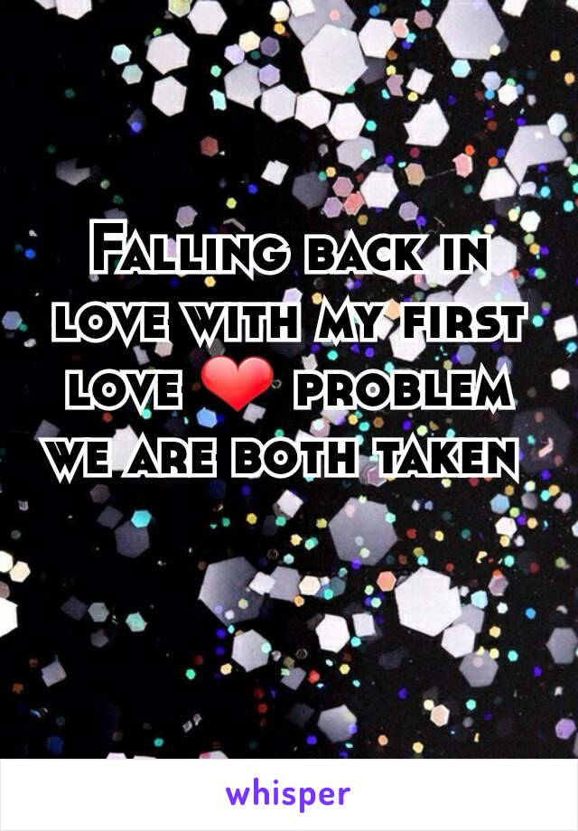 Falling back in love with my first love ❤ problem we are both taken