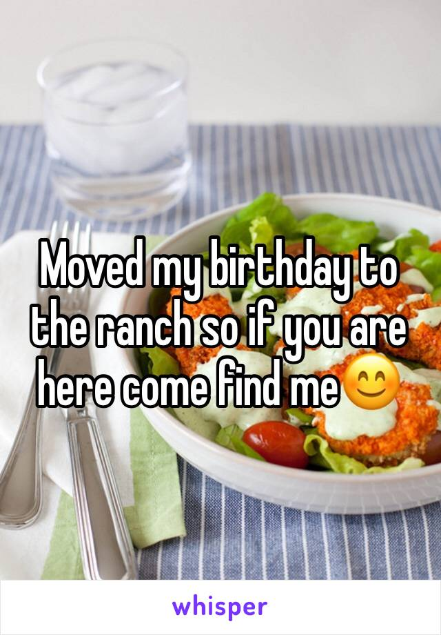 Moved my birthday to the ranch so if you are here come find me😊