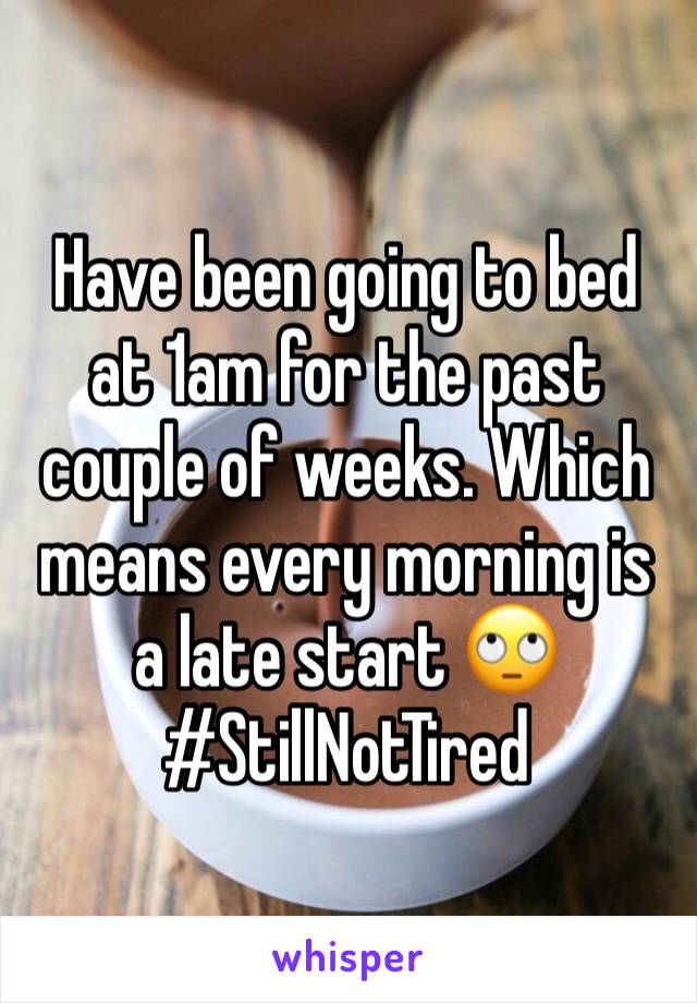 Have been going to bed at 1am for the past couple of weeks. Which means every morning is a late start 🙄 #StillNotTired