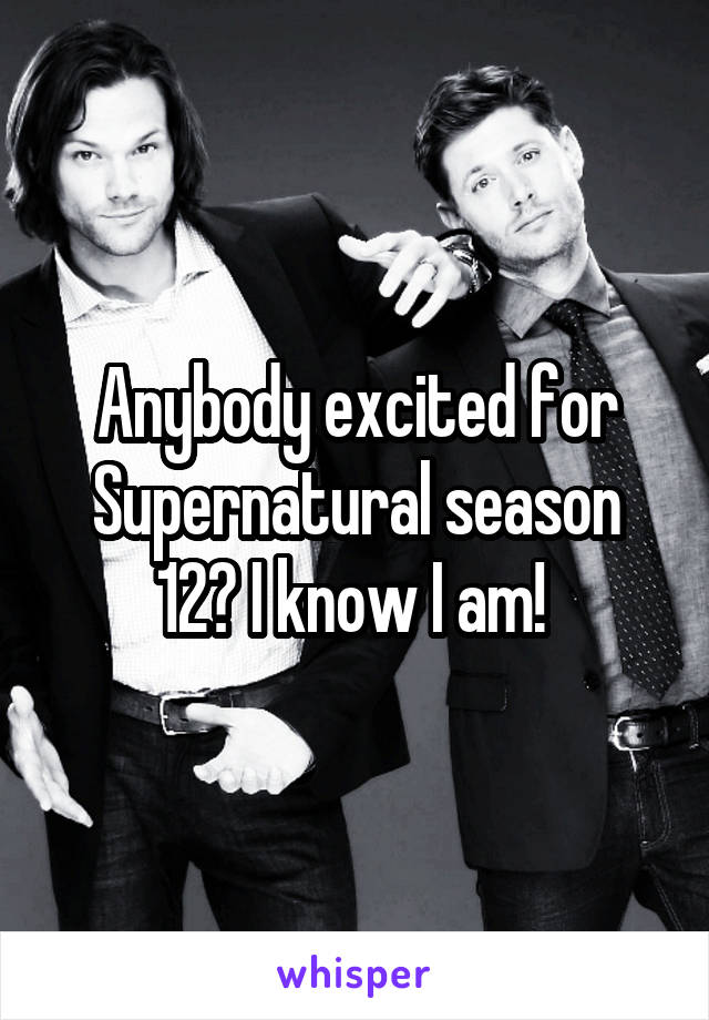 Anybody excited for Supernatural season 12? I know I am!