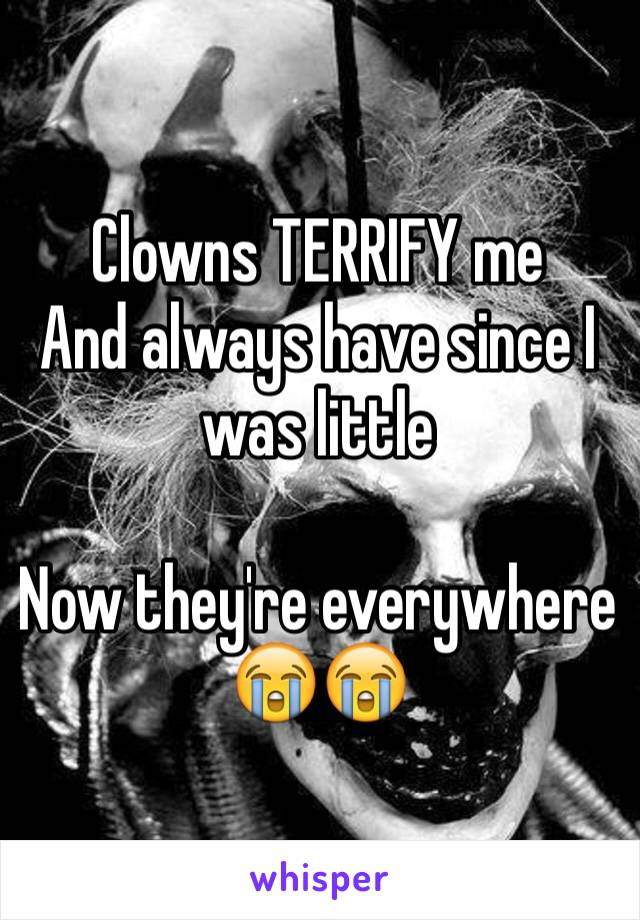 Clowns TERRIFY me And always have since I was little  Now they're everywhere 😭😭