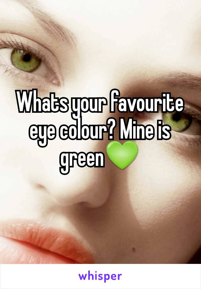 Whats your favourite eye colour? Mine is green💚