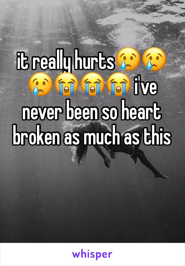 it really hurts😢😢😢😭😭😭 i've never been so heart broken as much as this
