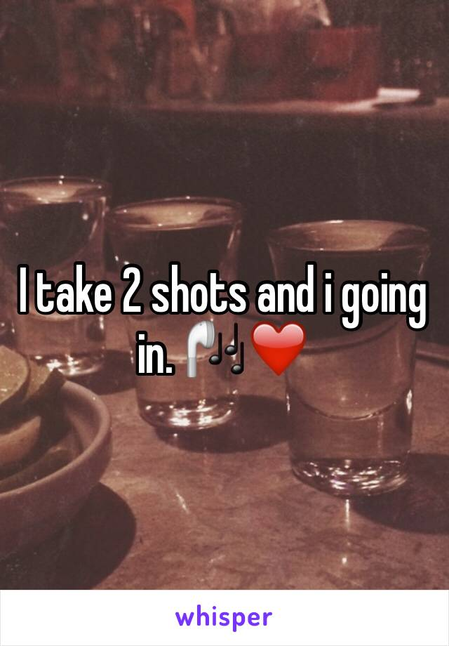 I take 2 shots and i going in. 🎧❤️