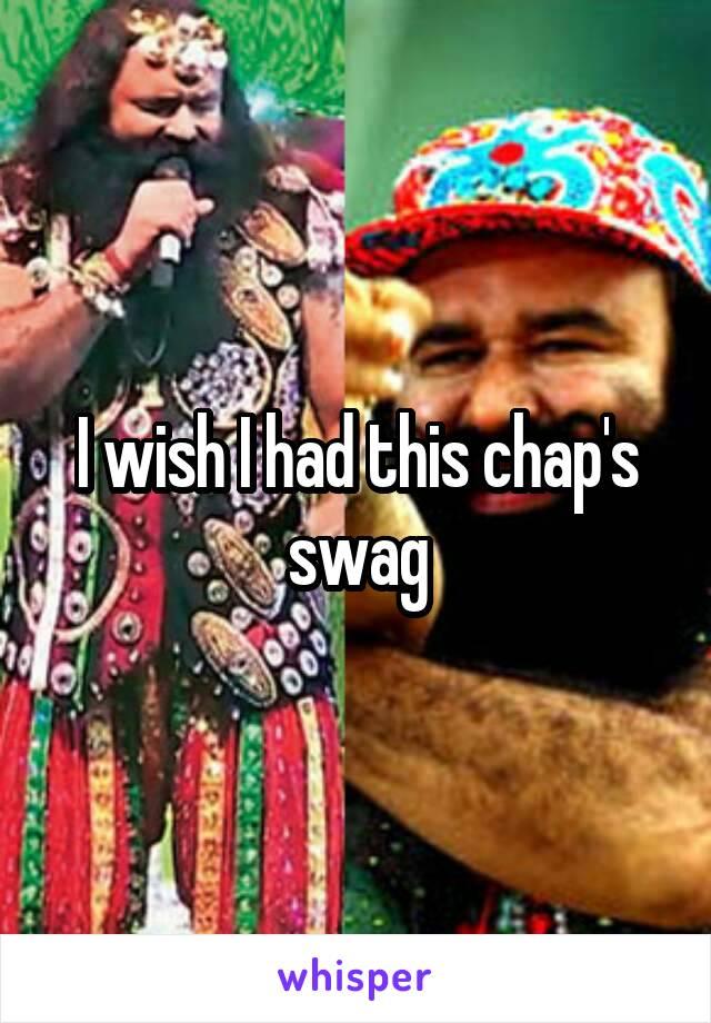 I wish I had this chap's swag