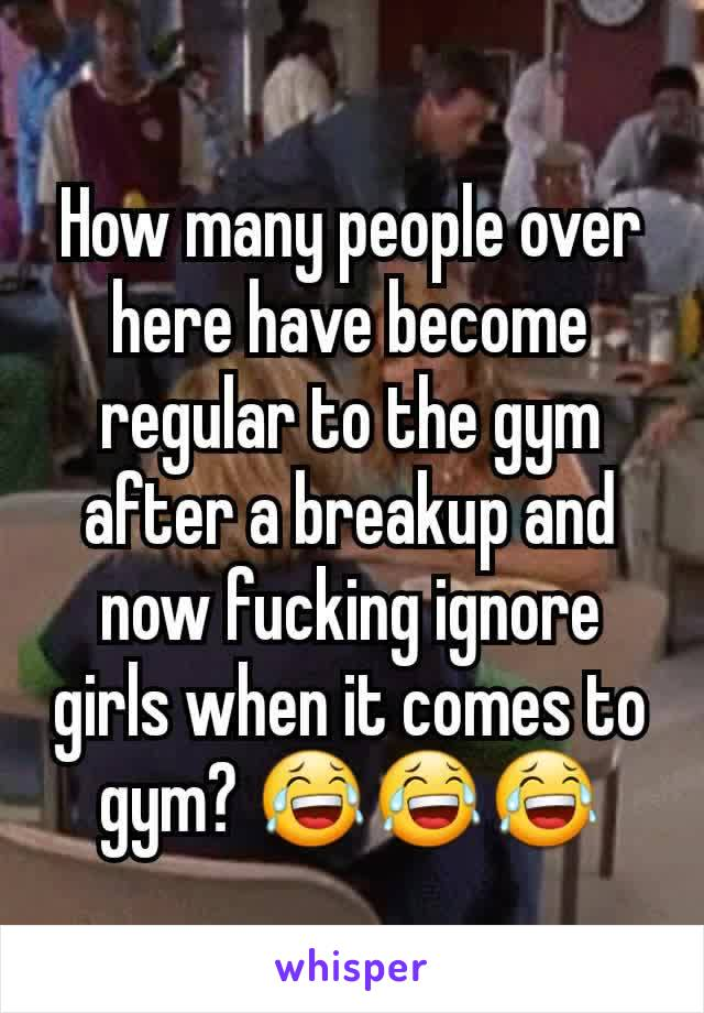 How many people over here have become regular to the gym after a breakup and now fucking ignore girls when it comes to gym? 😂😂😂