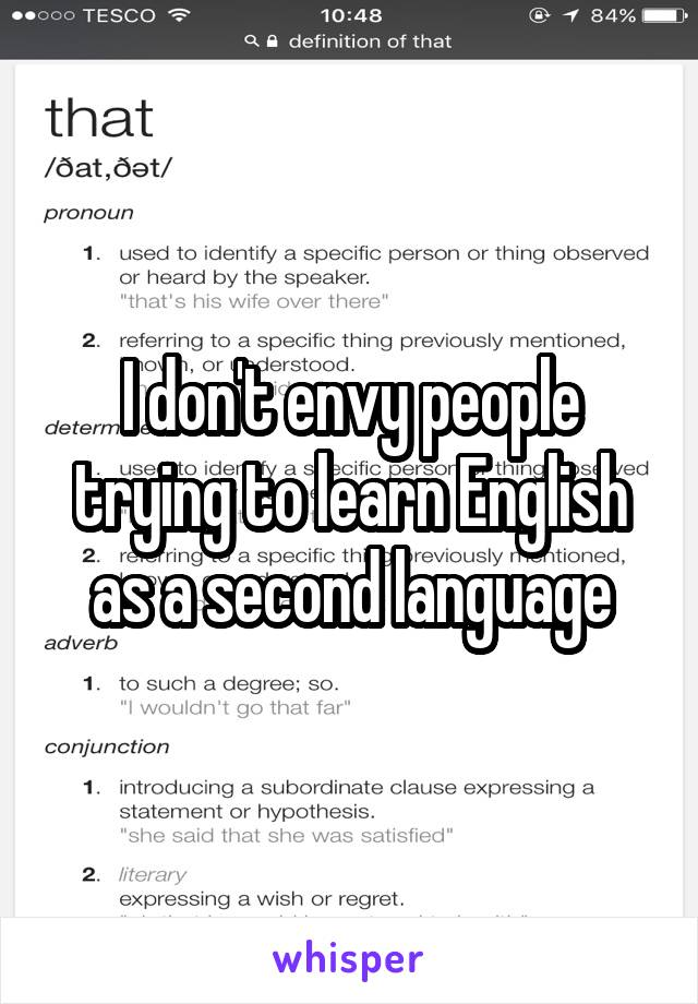 I don't envy people trying to learn English as a second language