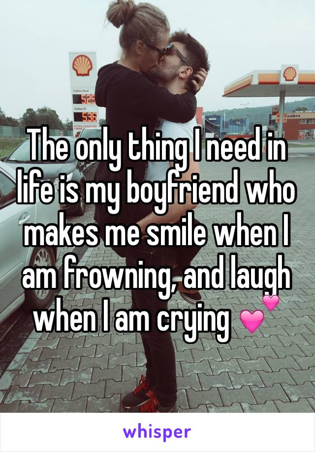 The only thing I need in life is my boyfriend who makes me smile when I am frowning, and laugh when I am crying 💕