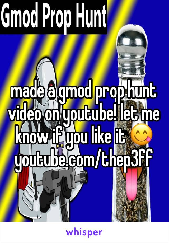 made a gmod prop hunt video on youtube! let me know if you like it 😋 youtube.com/thep3ff