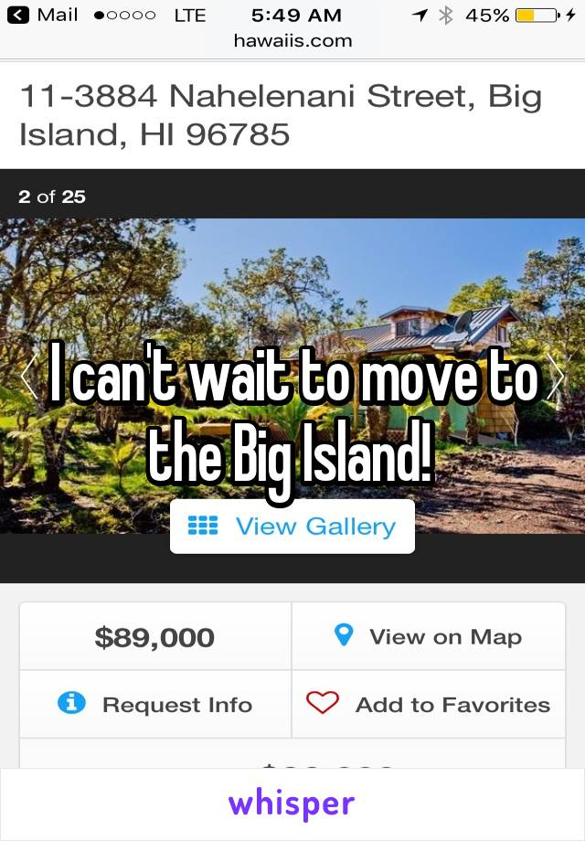 I can't wait to move to the Big Island!