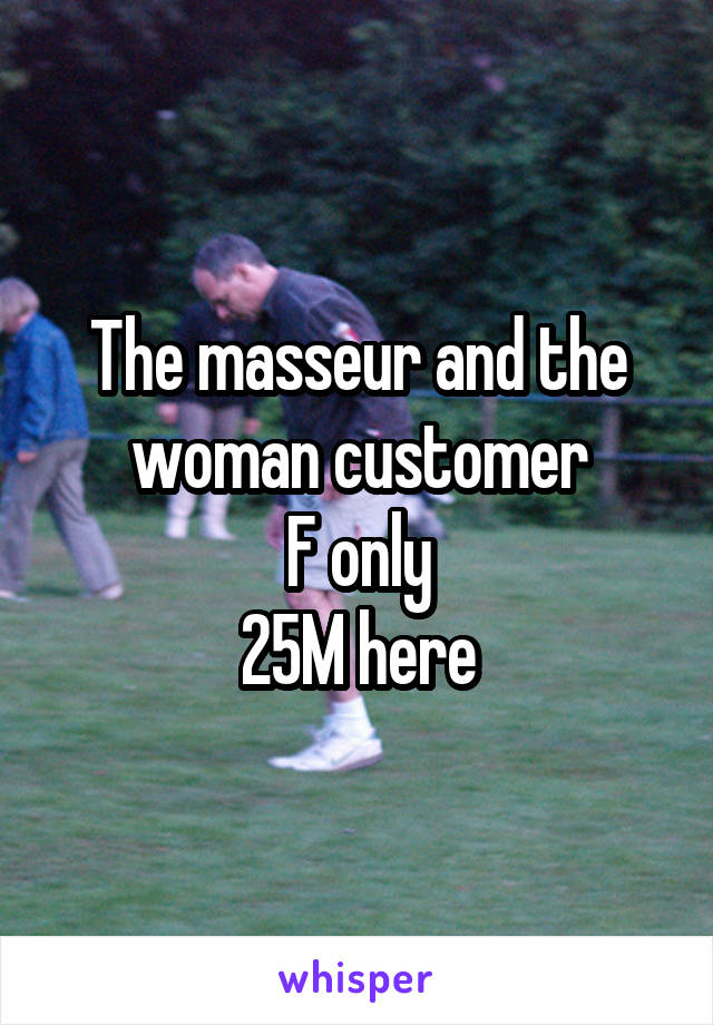 The masseur and the woman customer F only 25M here