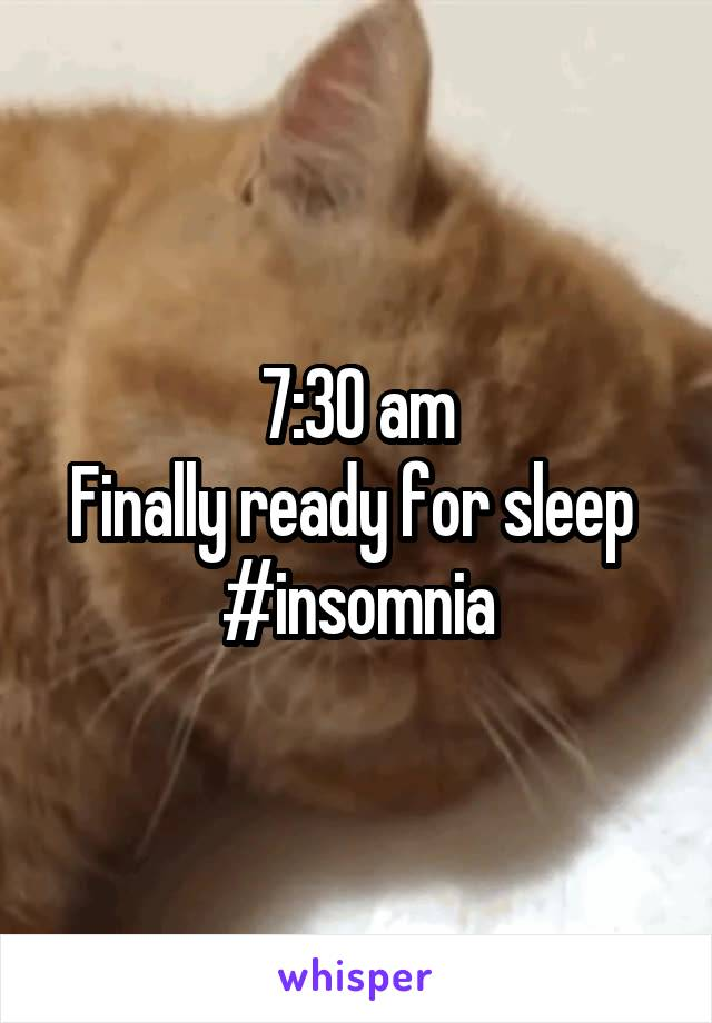 7:30 am Finally ready for sleep  #insomnia