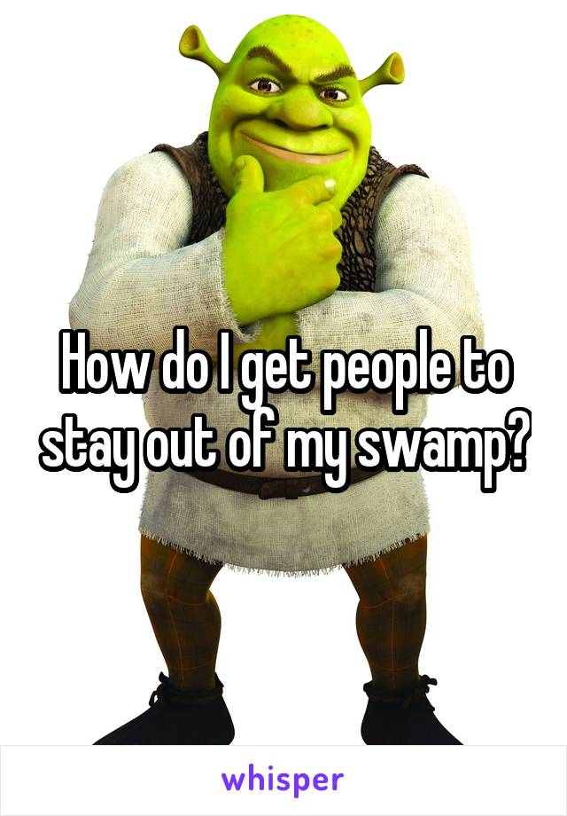 How do I get people to stay out of my swamp?