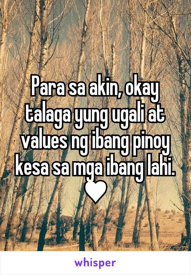 Para sa akin, okay talaga yung ugali at values ng ibang pinoy kesa sa mga ibang lahi. ♥
