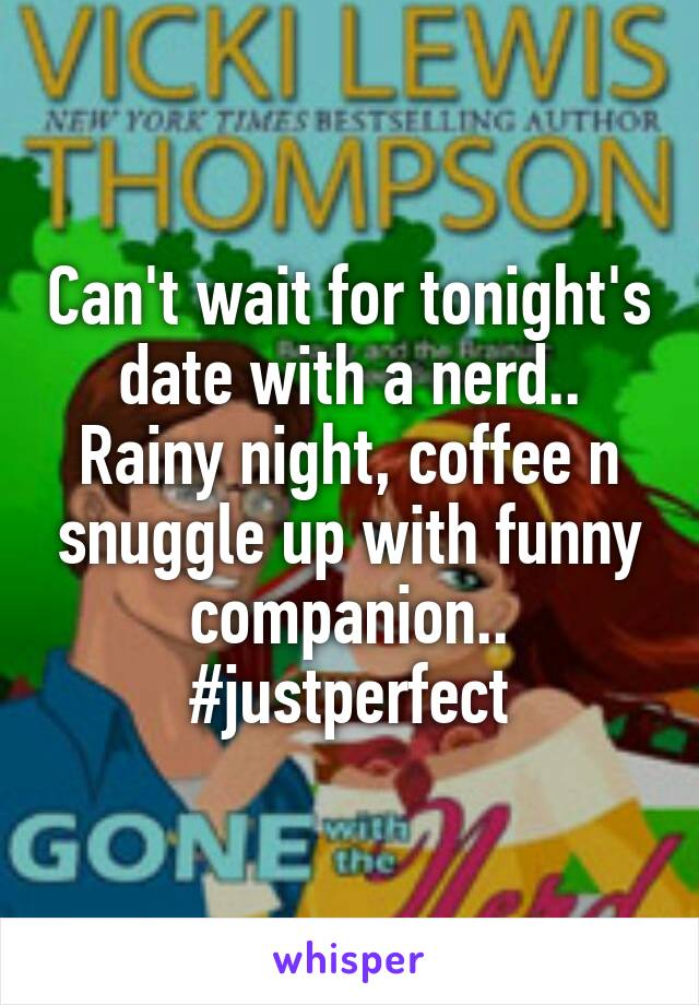 Can't wait for tonight's date with a nerd.. Rainy night, coffee n snuggle up with funny companion.. #justperfect