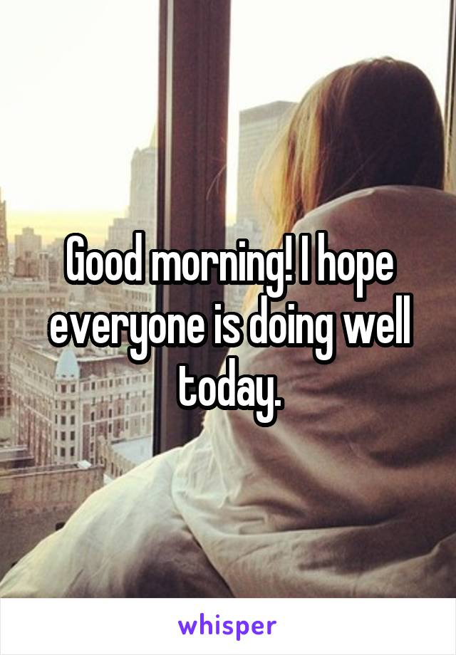 Good morning! I hope everyone is doing well today.