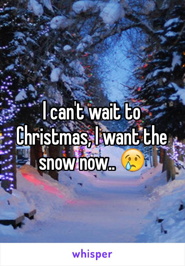 I can't wait to Christmas, I want the snow now.. 😢