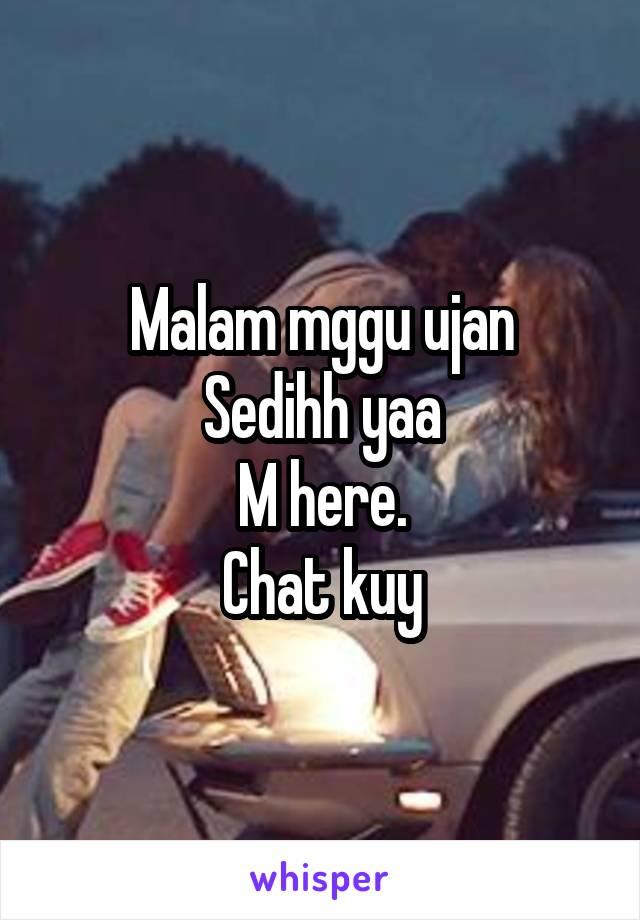 Malam mggu ujan Sedihh yaa M here. Chat kuy