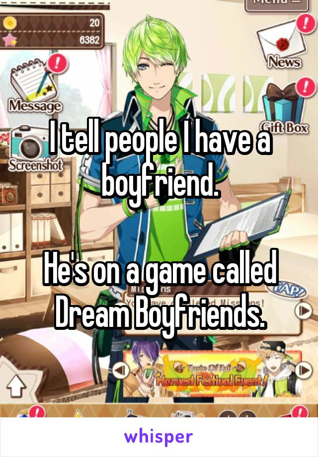 I tell people I have a boyfriend.  He's on a game called Dream Boyfriends.