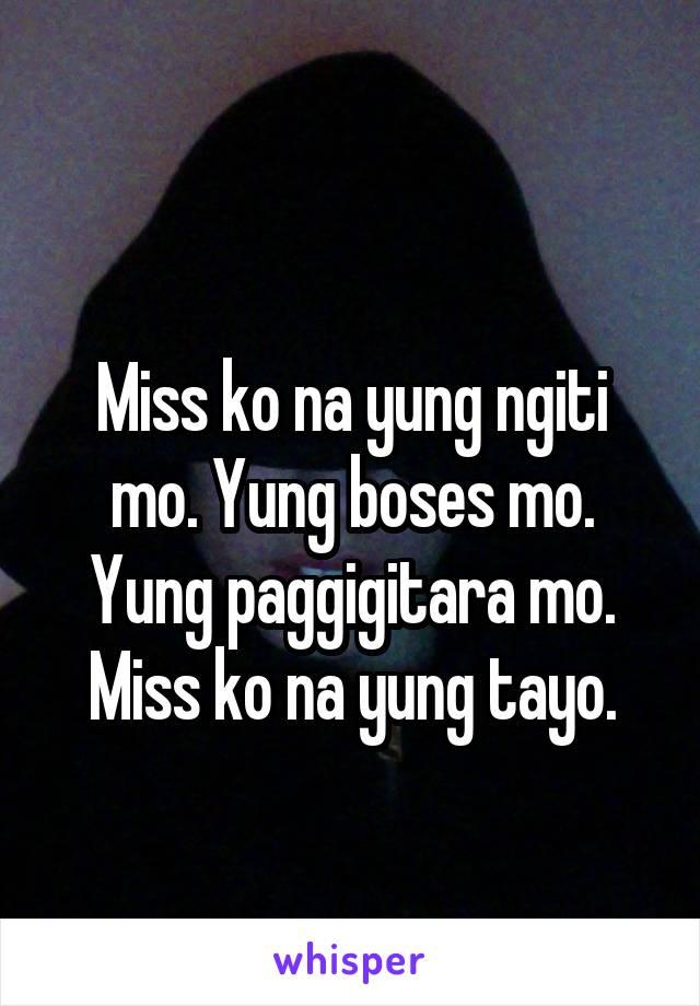 Miss ko na yung ngiti mo. Yung boses mo. Yung paggigitara mo. Miss ko na yung tayo.