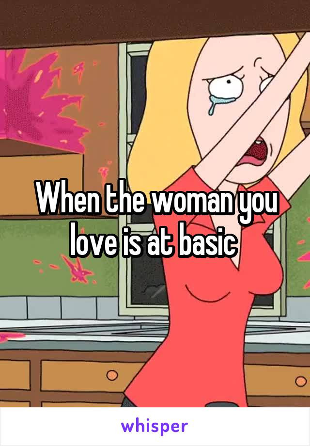 When the woman you love is at basic