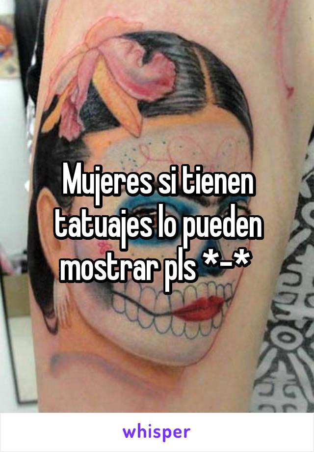 Mujeres si tienen tatuajes lo pueden mostrar pls *-*