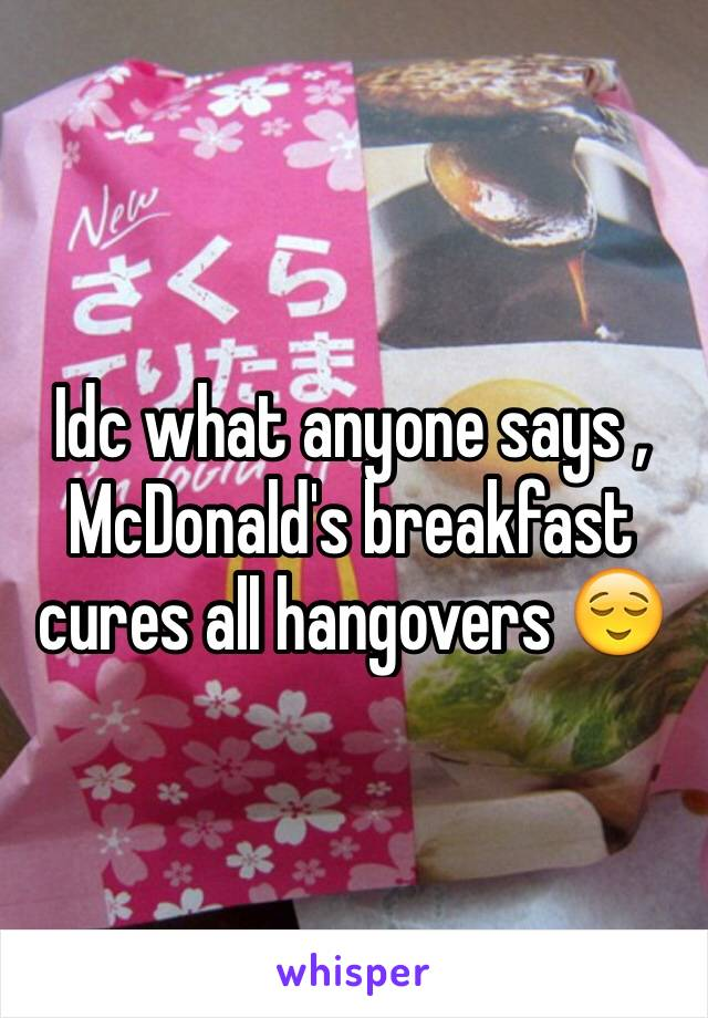 Idc what anyone says , McDonald's breakfast cures all hangovers 😌