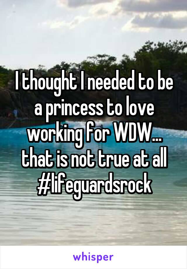 I thought I needed to be a princess to love working for WDW... that is not true at all #lifeguardsrock