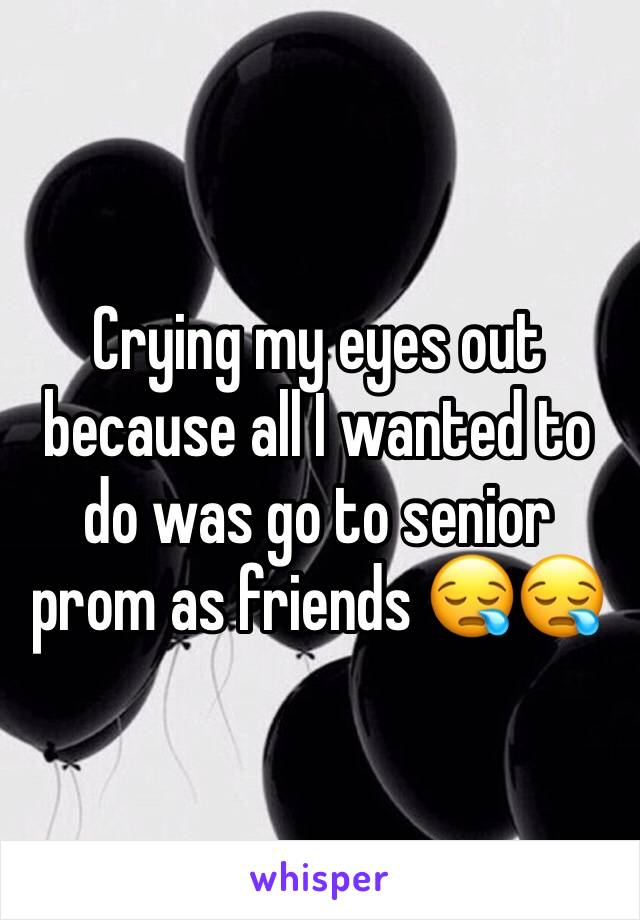 Crying my eyes out because all I wanted to do was go to senior prom as friends 😪😪