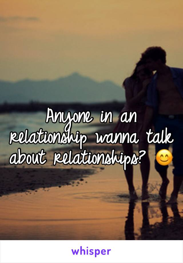 Anyone in an relationship wanna talk about relationships? 😊