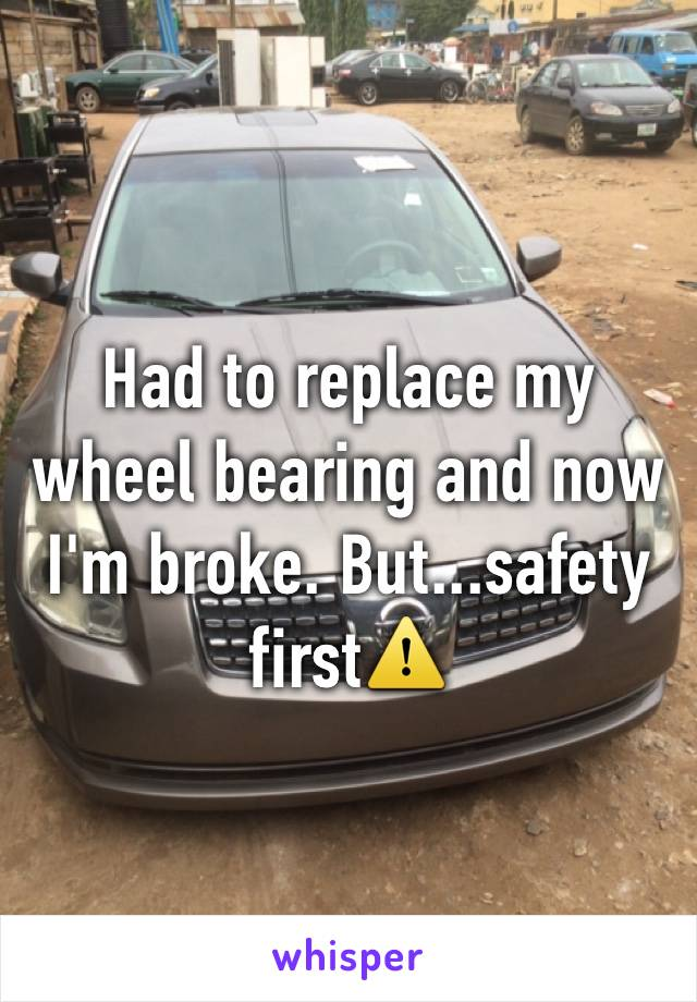 Had to replace my wheel bearing and now I'm broke. But...safety first⚠️