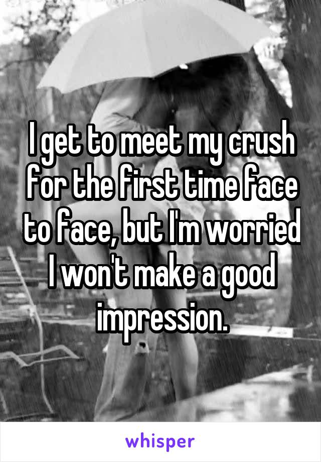 I get to meet my crush for the first time face to face, but I'm worried I won't make a good impression.
