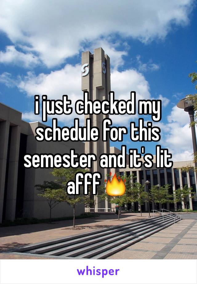 i just checked my schedule for this semester and it's lit afff🔥