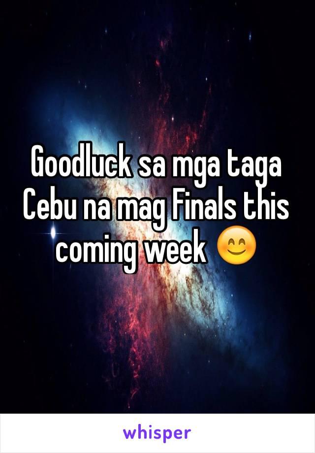 Goodluck sa mga taga Cebu na mag Finals this coming week 😊