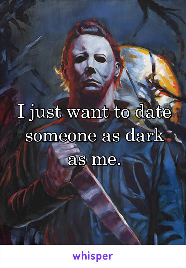 I just want to date someone as dark as me.