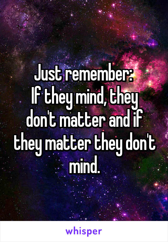 Just remember:  If they mind, they don't matter and if they matter they don't mind.