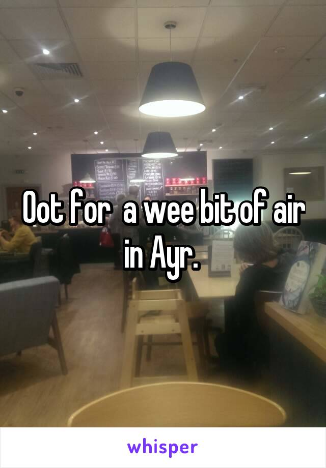 Oot for  a wee bit of air in Ayr.