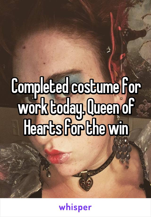 Completed costume for work today. Queen of Hearts for the win