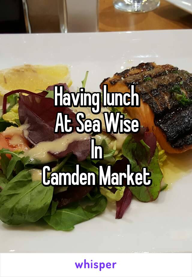Having lunch At Sea Wise In Camden Market