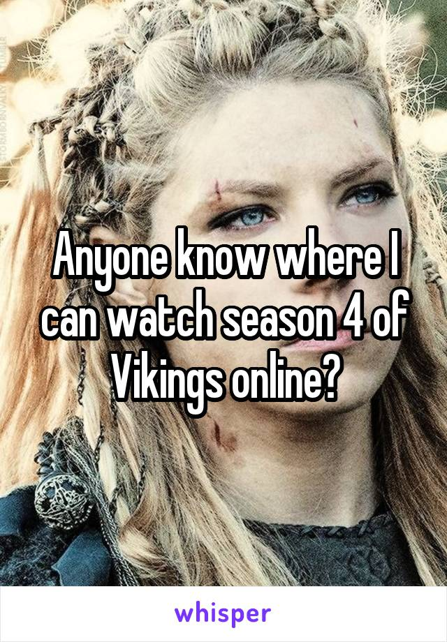 Anyone know where I can watch season 4 of Vikings online?