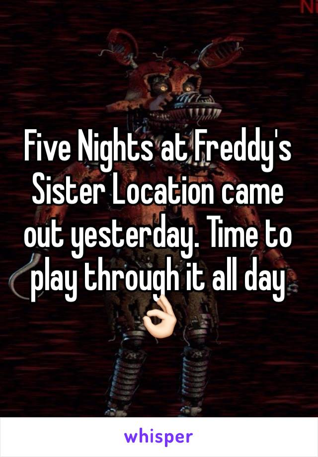 Five Nights at Freddy's Sister Location came out yesterday. Time to play through it all day 👌🏻