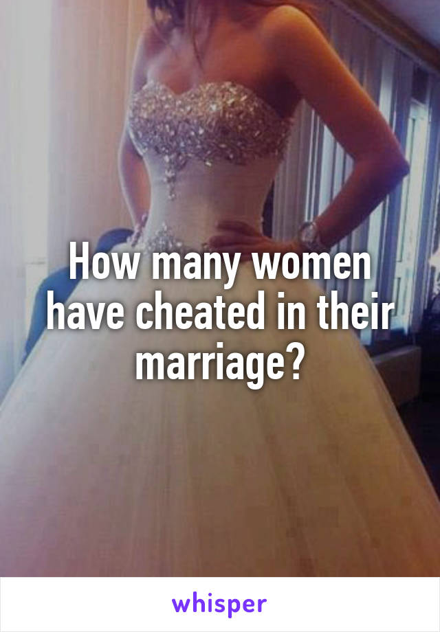 How many women have cheated in their marriage?